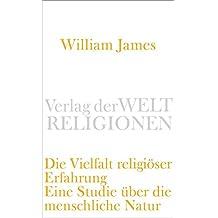 Die Vielfalt religiöser Erfahrung: Eine Studie über die menschliche Natur. Mit einem einleitenden Essay von Peter Sloterdijk (Verlag der Weltreligionen)