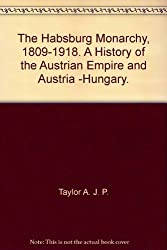 The Habsburg Monarchy, 1809-1918. A History of the Austrian Empire and Austria -Hungary.