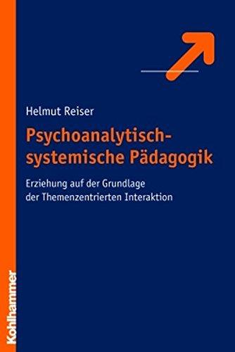 Psychoanalytisch-systemische Pädagogik: Erziehung auf der Grundlage der Themenzentrierten Interaktion