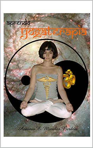 Aprendo Yogaterapia (La Magia del Saber nº 2) por Antonio Morales Berdón