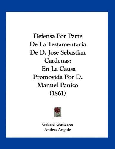 Defensa Por Parte de La Testamentaria de D. Jose Sebastian Cardenas: En La Causa Promovida Por D. Manuel Panizo (1861)