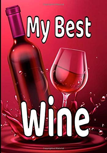 My best wine: This notebook is the ideal size for lovers of good wines to note the characteristics of their best wines.   121 pages 7X10 -