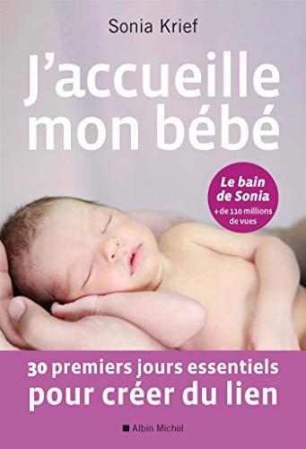 J'accueille mon bébé: 30 premiers jours essentiels pour créer du lien par Sonia Krief