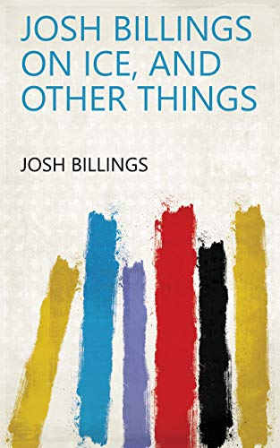 Josh Billings on Ice, and Other Things (English Edition)