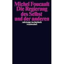 Die Regierung des Selbst und der anderen: Die Regierung des Selbst und der anderen I. Vorlesungen am Collège de France 1982/83 (suhrkamp taschenbuch wissenschaft)