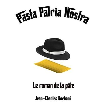 PASTA PATRIA NOSTRA: Le roman de la pâte