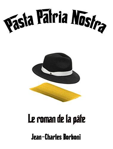 Couverture du livre PASTA PATRIA NOSTRA: Le roman de la pâte