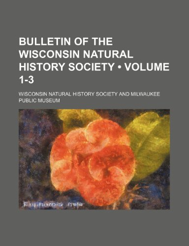 Bulletin of the Wisconsin Natural History Society (Volume 1-3)