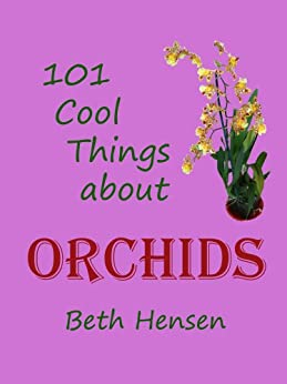 101 Cool Things about Orchids (English Edition) par [Hensen, Beth]