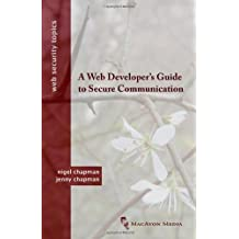 A Web Developer's Guide to Secure Communication (Web Security Topics) by Nigel Chapman (2011-12-21)