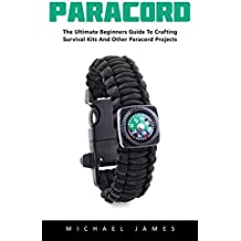 Paracord: The Ultimate Beginners Guide To Crafting Survival Kits And Other Paracord Projects! (English Edition)
