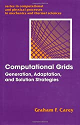 Computational Grids: Generations, Adaptation & Solution Strategies (Series in Computational and Physical Processes in Mechanics)