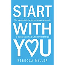 Start With You: The who-wants-to-be-perfect-anyway approach to experiencing more fulfilling relationships (English Edition)