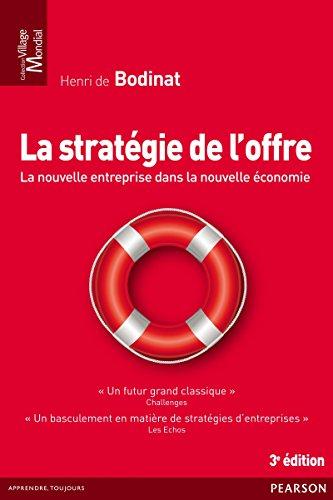 La stratégie de l'offre: La nouvelle entreprise dans la nouvelle économie (Village Mondial) par Henri de Bodinat
