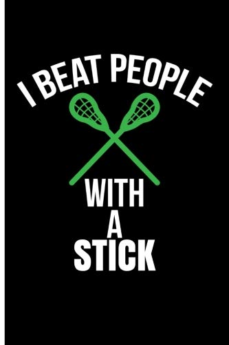 I Beat People With A Stick: Lacrosse Composition Books Lacrosse And Life Journal - Blank Lined Journal Notebook Planner por Eve Emelia