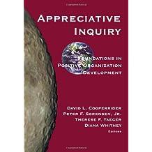 Appreciative Inquiry: Foundations in Positive Organization Development