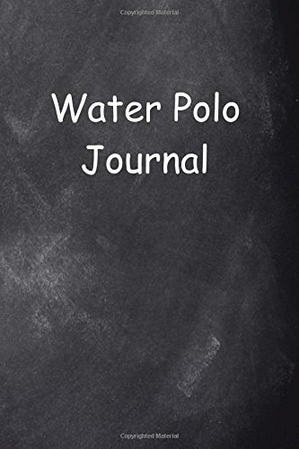 Water Polo Journal Chalkboard Design: (Notebook, Diary, Blank Book) (Sports Journals Notebooks Diari