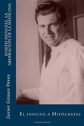Joseph Mengele, la aberración de la medicina: El insulto a Hipócrates