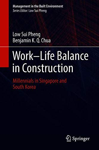 Work-Life Balance in Construction: Millennials in Singapore and South Korea (Management in the Built Environment)