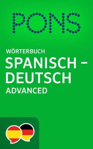 PONS Wörterbuch Spanisch -> Deutsch Advanced / Diccionario PONS Español -> Alemán Advanced (Spanish Edition) (Kindle Wörterbuch Spanisch)
