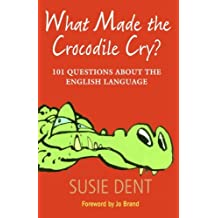 What Made The Crocodile Cry?: 101 Questions about the English Language