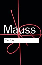 The Gift: The Form and Reason for Exchange in Archaic Societies (Routledge Classics) by Marcel Mauss (2001-10-13)
