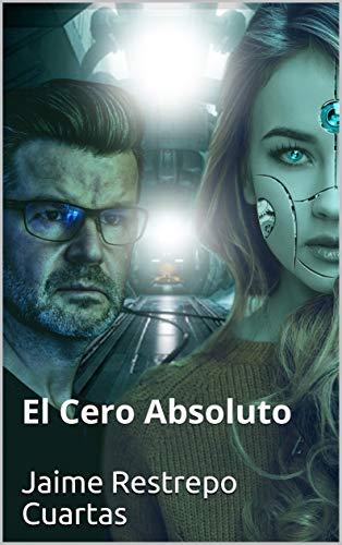 El Cero Absoluto: El Cero Absoluto (Trilogía nº 1) por Jaime  Restrepo Cuartas