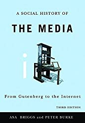 A Social History of the Media: From Gutenberg to the Internet