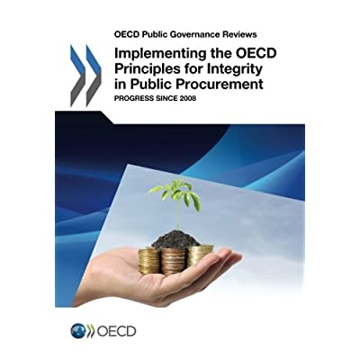 Oecd Public Governance Reviews Implementing the Oecd Principles for Integrity in Public Procurement: Progress since 2008