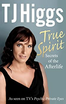 True Spirit: Secrets of the Afterlife by [Higgs, TJ]