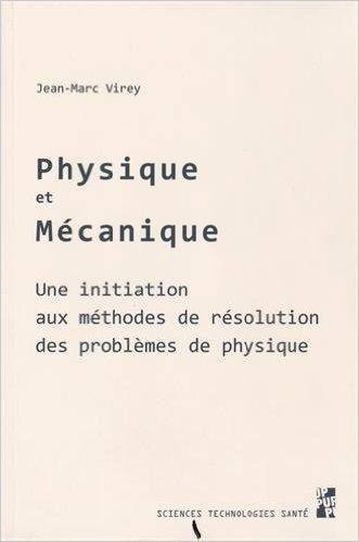 Physique et mcanique : Une initiation aux mthodes de rsolution des problmes physiques de Jean-Marc Virey ( 10 septembre 2015 )