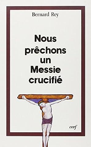 Bernard Rey - Nous prêchons un Messie
