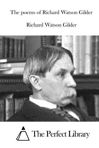 The poems of Richard Watson Gilder (Perfect Library)