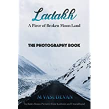 Ladakh: A Piece of Broken Moon Land: The Photography Book