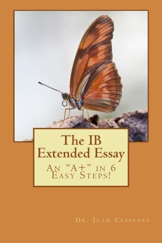 "The IB Extended Essay: An ""A+"" in 6 Easy Steps!"