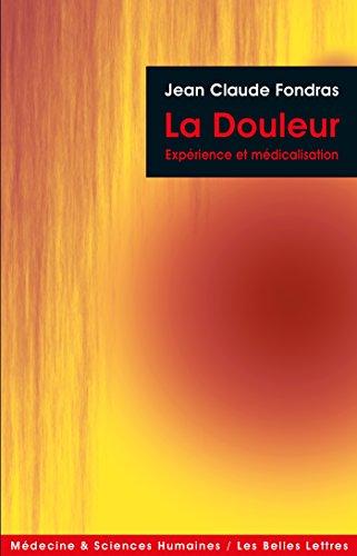 La Douleur: Expérience et médicalisation (Médecine & sciences humaines t. 11) par Jean-Claude Fondras