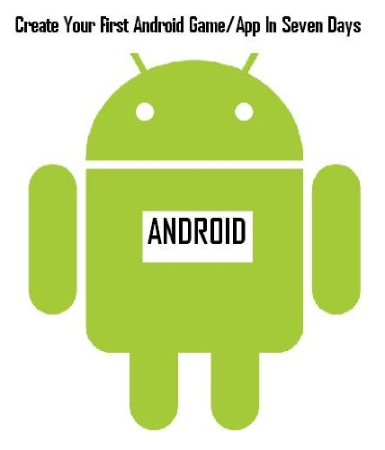 Create Your First Android Game/App In Seven Days