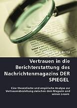 Vertrauen in die Berichterstattung des Nachrichtenmagazins DER SPIEGEL: Eine theoretische und empirische Analyse zur Vertrauensbeziehung zwischen dem Magazin  und seinen Lesern hier kaufen