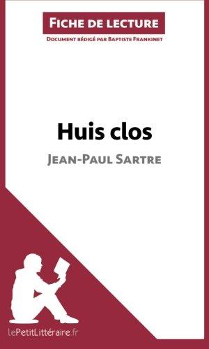 Huis clos de Jean-Paul Sartre (Fiche de lecture): Résumé Complet Et Analyse Détaillée De L'oeuvre par Baptiste Frankinet