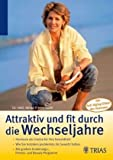 Attraktiv und fit durch die Wechseljahre: Hormone als Chance für Ihre Gesundheit. Wie Sie trotzdem...