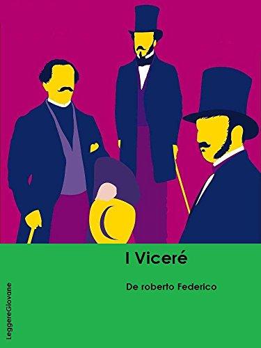 De roberto. I Vicerè, la storia di una nobile famiglia catanese, ambientato sullo sfondo delle vicende del risorgimento meridionale (LeggereGiovane)
