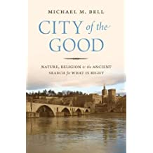 City of the Good: Nature, Religion, and the Ancient Search for What is Right