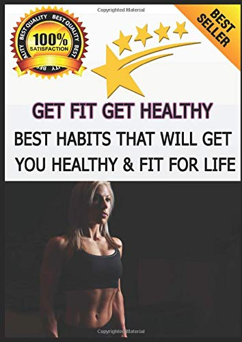 Get Fit Get Healthy: Best Habits That Will Get You Healthy & Fit For Life