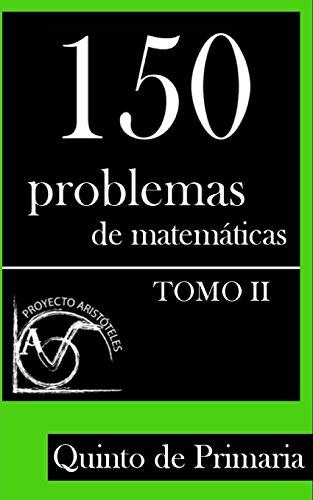 150 Problemas de Matemáticas para Quinto de Primaria (Tomo 2): Volume 2 (Colección de Problemas para 5º de Primaria)
