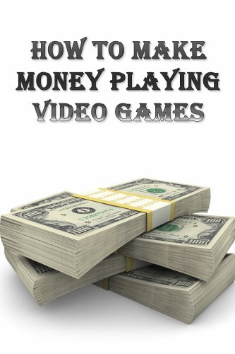 How To Make Money Online by Playing Video Games (English Edition)