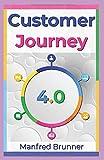 Customer Journey 4.0: Wie Sie die Customer Journey Map erstellen und die Customer Experience verbessern. - Manfred Brunner
