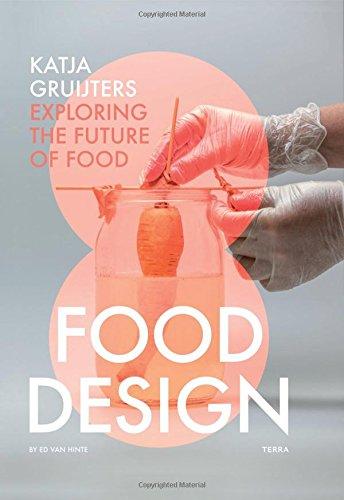 Food Design: Katja Gruijters; Exploring the Future of Food por Katja Gruijters, Ed van Hinte