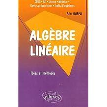 Algèbre linéaire : Idées et méthodes by Rémi Ruppli (2002-06-11)