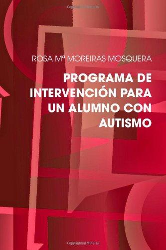 PROGRAMA DE INTERVENCIÓN PARA UN ALUMNO CON AUTISMO por ROSA Mª MOREIRAS MOSQUERA