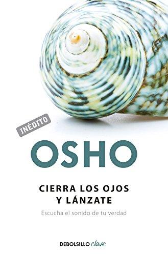 Cierra los ojos y lánzate: Escucha el sonido de tu verdad (CLAVE) por Osho